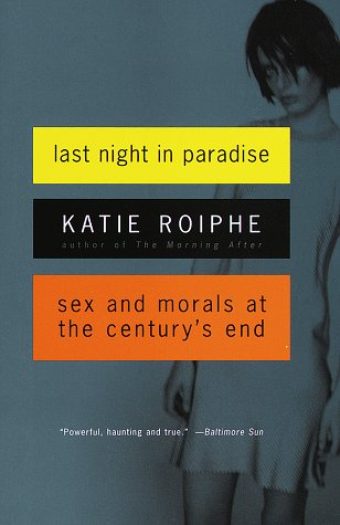 Last Night in Paradise: Sex and Morals: Katie Roiphe