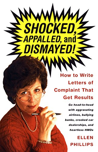 Shocked, Appalled, and Dismayed! How to Write Letters of Complaint That Get Results (0375701206) by Ellen Phillips