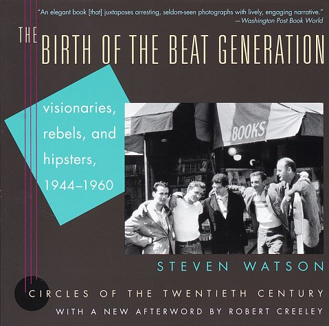 9780375701535: The Birth of the Beat Generation: Visionaries, Rebels, and Hipsters, 1944-1960 (Circles of the Twentieth Century)