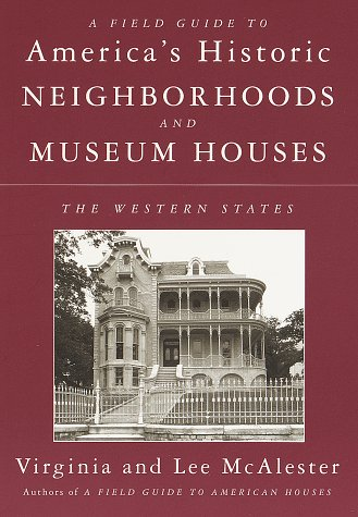 9780375701726: A Field Guide to America's Historic Neighborhoods and Museum Houses: The Western States