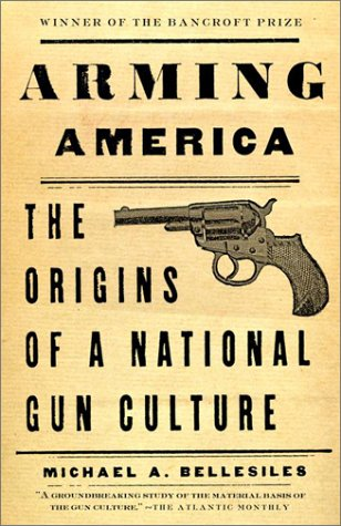 9780375701986: Arming America: The Origins of a National Gun Culture