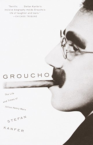 Groucho: The Life and Times of Julius Henry Marx: Kanfer, Stefan