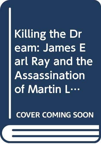 9780375702211: Killing the Dream: James Earl Ray and the Assassination of Martin Luther King, Jr (Random House Large Print)