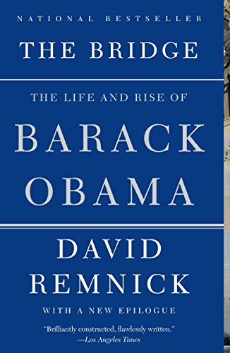The Bridge: The Life and Rise of Barack Obama: Remnick, David