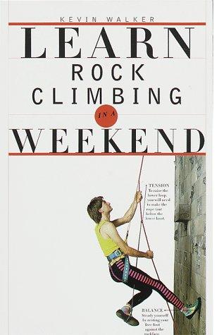 9780375703034: Learn Rock Climbing in a Weekend
