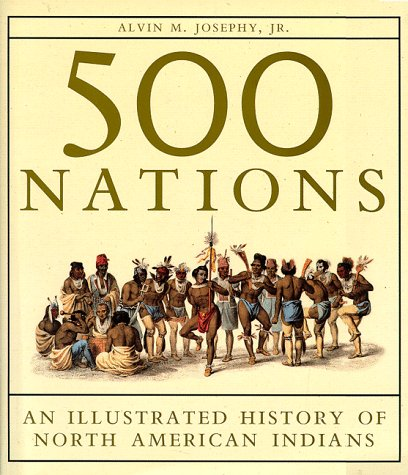 500 Nations: An Illustrated History of North American Indians: Alvin M. Josephy