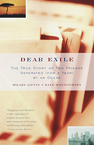 Dear Exile : The True Story of Two Friends Separated (for a Year) by an Ocean: Hilary Liftin