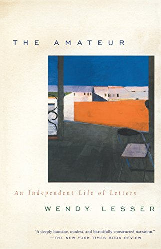 The Amateur: An Independent Life of Letters: Wendy Lesser