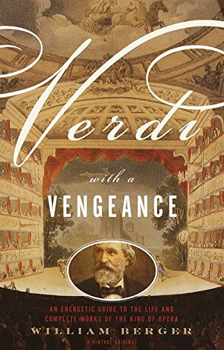 9780375705182: Verdi With a Vengeance: An Energetic Guide to the Life and Complete Works of the King of Opera