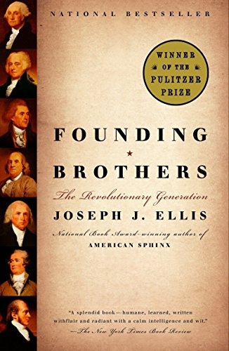 Founding Brothers: The Revolutionary Generation: Joseph J. Ellis