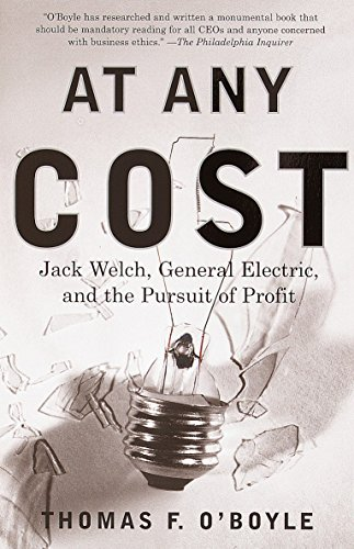 At Any Cost Jack Welch, General Electric and the Pursuit of Profit