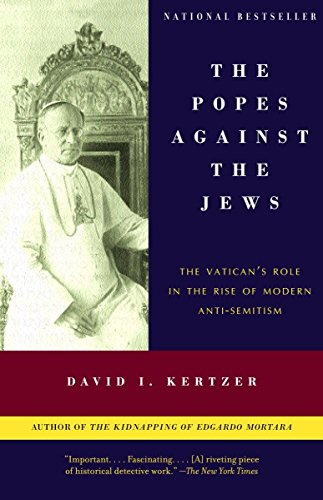 9780375706059: The Popes Against the Jews: The Vatican's Role in the Rise of Modern Anti-Semitism