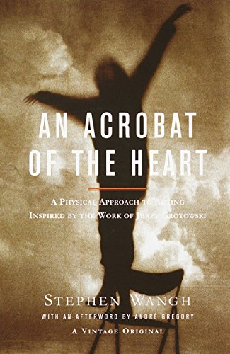 9780375706721: An Acrobat of the Heart: A Physical Approach to Acting Inspired by the Work of Jerzy Grotowski (Vintage Original)