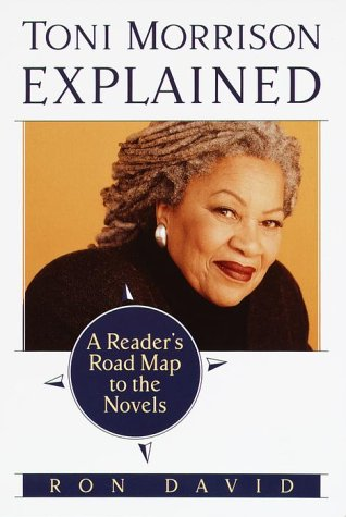 Toni Morrison Explained: A Reader's Road Map to the Novels: David, Ron