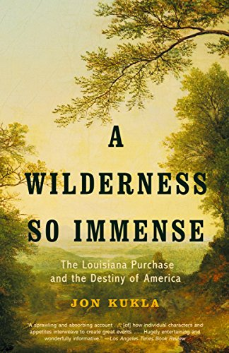 A Wilderness So Immense: The Louisiana Purchase and the Destiny of America (0375707611) by Jon Kukla