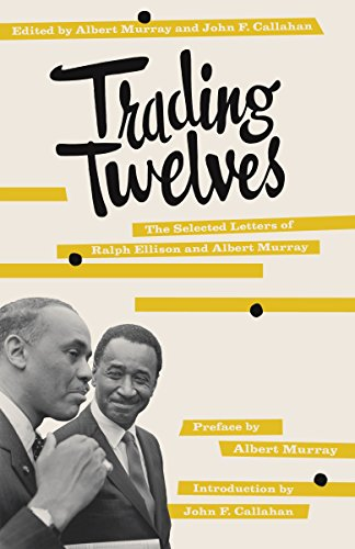 Trading Twelves: The Selected Letters of Ralph Ellison and Albert Murray: Ralph Ellison