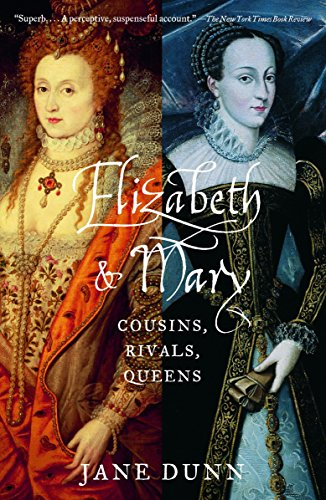 Elizabeth and Mary: Cousins, Rivals, Queens: Jane Dunn