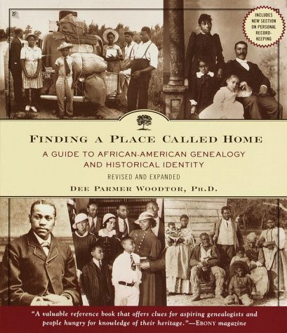 Finding a Place Called Home: A Guide to African-American Genealogy and Historical Identity, Revised...