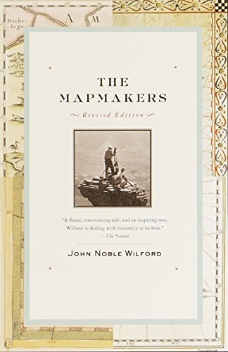 The Mapmakers: Revised Edition: John Noble Wilford