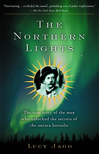 9780375708824: The Northern Lights: The True Story of the Man Who Unlocked the Secrets of the Aurora Borealis