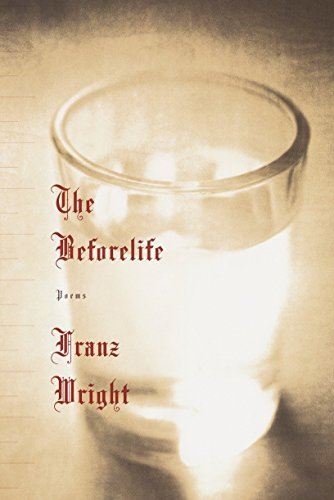 The Beforelife: Franz Wright