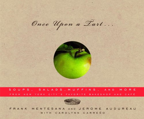 Once Upon a Tart . . .: Soups, Salads, Muffins, and More (0375709738) by Mentesana, Frank; Audureau, Jerome; Carreno, Carolynn