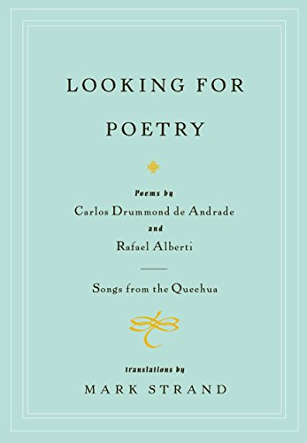 9780375709883: Looking for Poetry: Poems by Carlos Drummond de Andrade and Rafael Alberti and Songs from the Quechua
