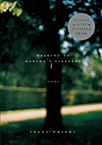 Walking to Martha's Vineyard: Poems: Wright, Franz