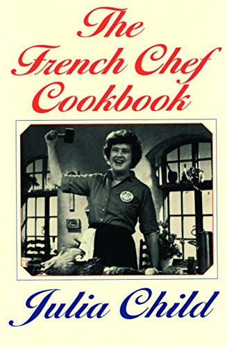 The French Chef Cookbook: Child, Julia