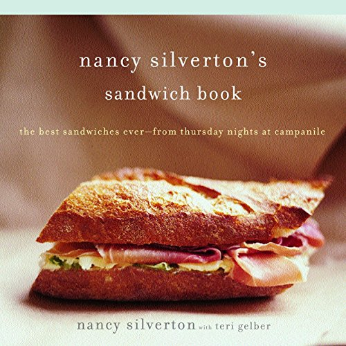 9780375711145: Nancy Silverton's Sandwich Book: The Best Sandwiches Ever--from Thursday Nights at Campanile