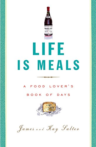Life Is Meals: A Food Lover's Book of Days (0375711392) by Salter, James; Salter, Kay