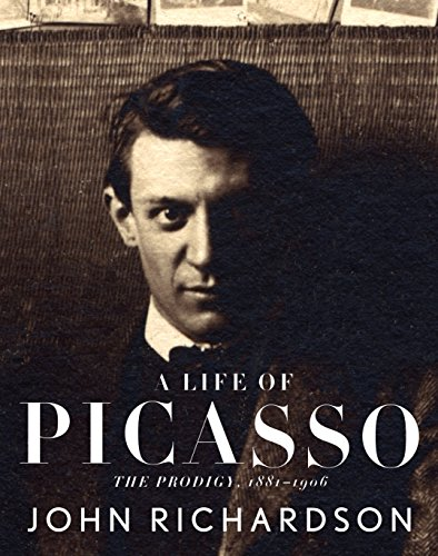 9780375711497: A Life of Picasso: The Prodigy, 1881-1906