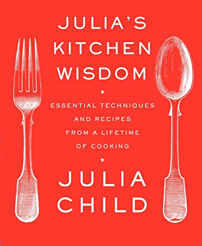 Julia's Kitchen Wisdom: Essential Techniques and Recipes: Child, Julia