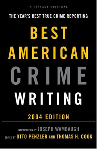 The Best American Crime Writing: 2004 Edition: The Years Best True Crime Reporting: Cook, Thomas H.