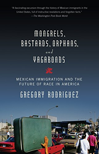 9780375713200: Mongrels, Bastards, Orphans, and Vagabonds: Mexican Immigration and the Future of Race in America