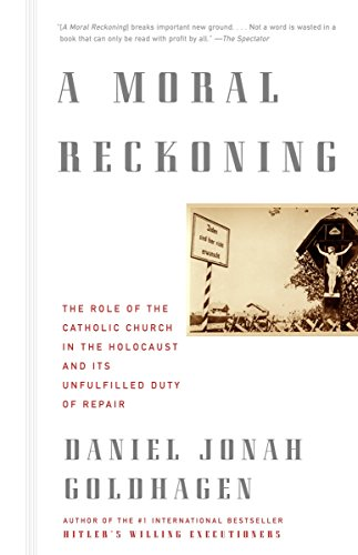 A Moral Reckoning: The Role of the Church in the Holocaust and Its Unfulfilled Duty of Repair (0375714170) by Daniel Jonah Goldhagen