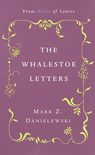 The Whalestoe Letters: From House of Leaves: Danielewski, Mark Z.