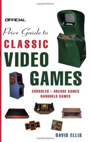 Official Price Guide to Classic Video Games: Console, Arcade, and Handheld Games: Ellis, David