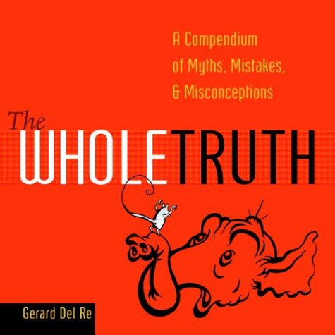 9780375720666: The Whole Truth: A Compendium of Myths, Mistakes, and Misconceptions