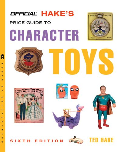 The Official Hake's Price Guide to Character Toys, 6th Edition (Official Price Guide to Pop ...