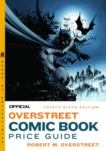 The Official Overstreet Comic Book Price Guide, 36th Edition: Overstreet, Robert M