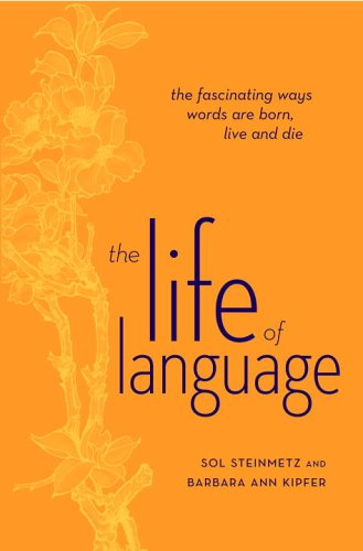 The Life of Language: The Fascinating Ways Words are Born, Live & Die (0375721134) by Steinmetz, Sol; Kipfer, Barbara Ann