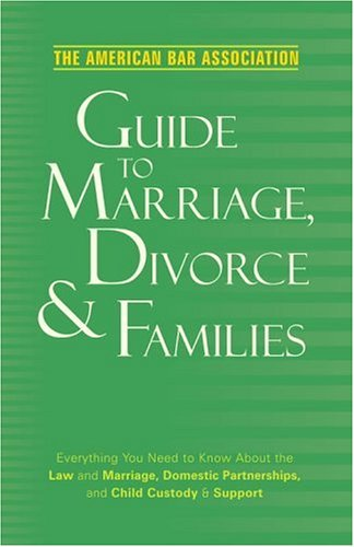 9780375721380: American Bar Association Guide to Marriage, Divorce & Families: Everything You Need to Know about the Law and Marriage, Domestic Partnerships, and Child Custody & Support