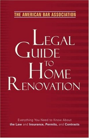 9780375721427: Legal Guide to Home Renovation: Everything You Need to Know About the Law and Insurance, Permits, and Contracts (The American Bar Association)