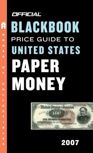 9780375721519: The Official Blackbook Price Guide to US Paper Money 2007, 39th Edition (OFFICIAL BLACKBOOK PRICE GUIDE TO UNITED STATES PAPER MONEY)