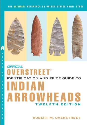 9780375723452: The Official Overstreet Identification and Price Guide to Indian Arrowheads,12th EDITION (Official Overstreet Indian Arrowhead Identification & Price Guide s)