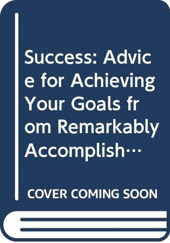 9780375724022: Success: Advice for Achieving Your Goals from Remarkably Accomplished People