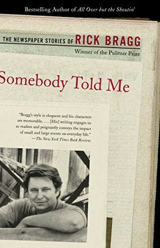 9780375725524: Somebody Told Me: The Newspaper Stories of Rick Bragg
