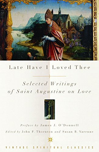 Late Have I Loved Thee: Selected Writings: Augustine of Hippo