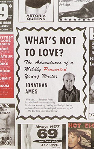What's Not to Love?: The Adventures of a Mildly Perverted Young Writer: Ames, Jonathan